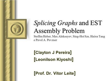 Splicing Graphs and EST Assembly Problem Splicing Graphs and EST Assembly Problem Steffen Heber, Max Alekseyev, Sing-Hoi Sze, Haixu Tang e Pavel A. Pevzner.