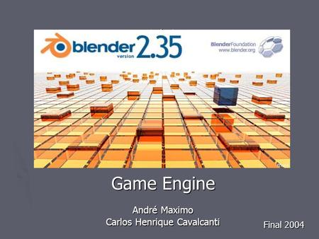 Game Engine André Maximo Carlos Henrique Cavalcanti Final 2004.
