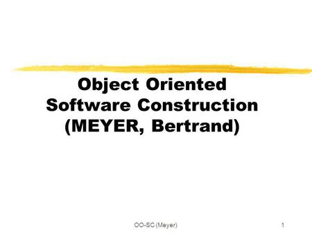 OO-SC (Meyer)1 Object Oriented Software Construction (MEYER, Bertrand)