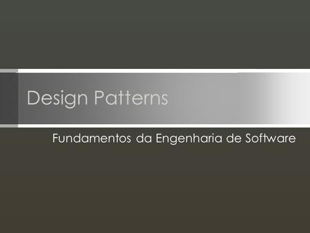 Design Patterns Fundamentos da Engenharia de Software.