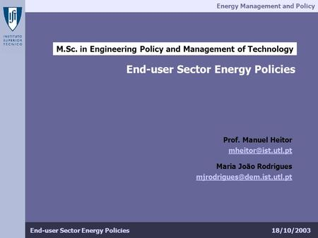 Energy Management and Policy 18/10/2003End-user Sector Energy Policies M.Sc. in Engineering Policy and Management of Technology End-user Sector Energy.