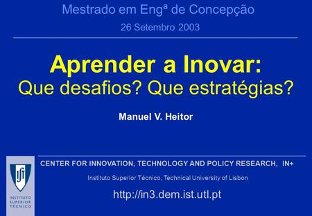 CENTER FOR INNOVATION, TECHNOLOGY AND POLICY RESEARCH, IN+ Instituto Superior Técnico, Technical University of Lisbon  Manuel.