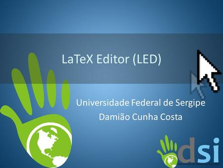 LaTeX Editor (LED) Universidade Federal de Sergipe Damião Cunha Costa.