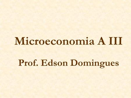 Microeconomia A III Prof. Edson Domingues