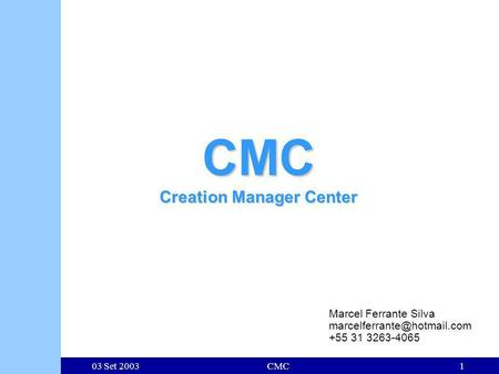 03 Set 2003CMC1 CMC Creation Manager Center Marcel Ferrante Silva +55 31 3263-4065.