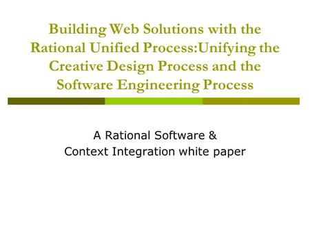 Building Web Solutions with the Rational Unified Process:Unifying the Creative Design Process and the Software Engineering Process A Rational Software.