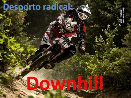 Desporto radical: Downhill.