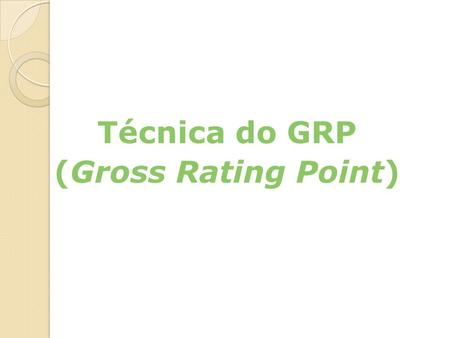 Técnica do GRP (Gross Rating Point)
