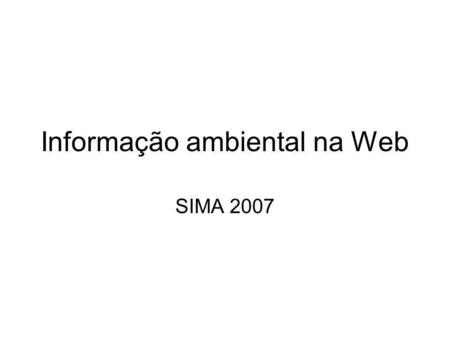 Informação ambiental na Web SIMA 2007. Nota Introdutória 1.There are many detailed facts about computers. 2. Many of them will change every year of your.