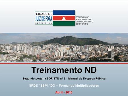Treinamento ND Segundo portaria SOF/STN nº 3 – Manual de Despesa Pública SPDE / SSPI / DO – Formando Multiplicadores Abril - 2010.