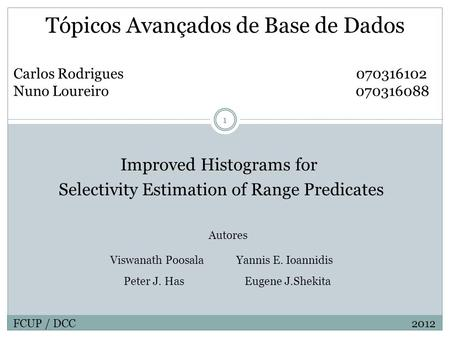 Tópicos Avançados de Base de Dados Carlos Rodrigues 070316102 Nuno Loureiro 070316088 Improved Histograms for Selectivity Estimation of Range Predicates.
