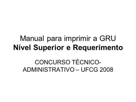 Manual para imprimir a GRU Nível Superior e Requerimento