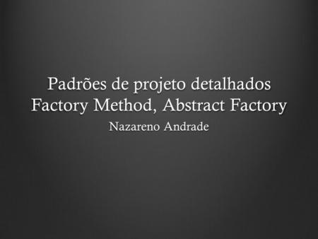 Padrões de projeto detalhados Factory Method, Abstract Factory