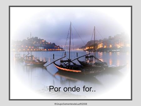 Por onde for.. ®GrupoSementesdeLuz®2008.