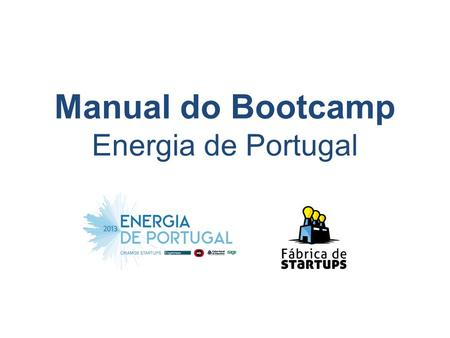 Manual do Bootcamp Energia de Portugal. Presença e assiduidade com agenda dos bootcamps Postura no ecossistema – learning by doing e learning by sharing.