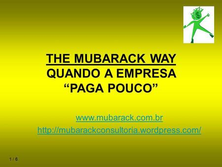 1 / 6 THE MUBARACK WAY QUANDO A EMPRESA PAGA POUCO