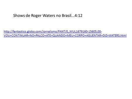 Shows de Roger Waters no Brasil...4:12