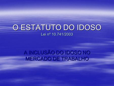 O ESTATUTO DO IDOSO Lei nº /2003