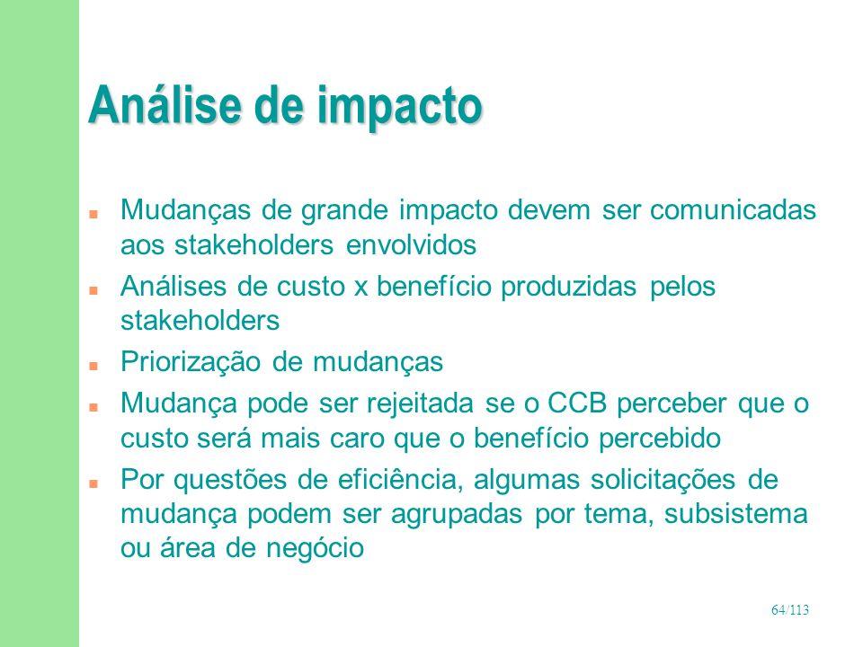 65/113 Importância da análise de impacto n Dentro do projeto n Análises inter-sistemas também devem ser consideradas u Exemplo: frameworks, componentes ou bancos de dados compartilhados Requisitos A&P Componentes Análise de impacto intra-projeto