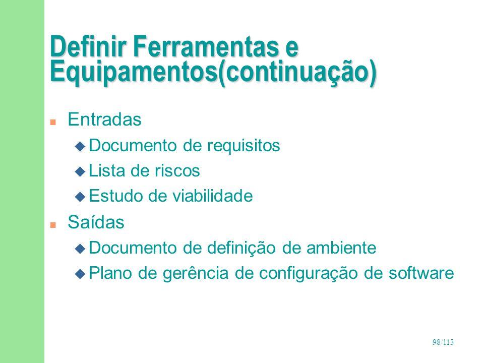 99/113 Passos para Definir Ferramentas e Equipamentos n Definir plataformas de desenvolvimento n Definir ferramentas n Definir equipamentos e suas configurações