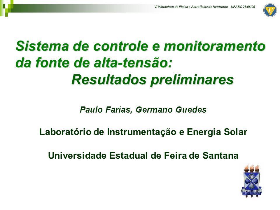 VI Workshop de Física e Astrofísica de Neutrinos – UFABC 26/06/09 Roteiro Especificações do sistema Proposta de arquitetura Descrição do setup de teste Interface de comunicação (CAN Bus) Resultados Conclusões