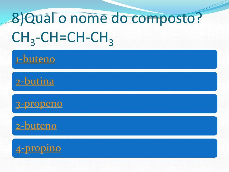 9)Qual o nome do composto? CH 2 =CH-CH 2 -CH 3 1-buteno1-butina2-propano3-propino2-metano