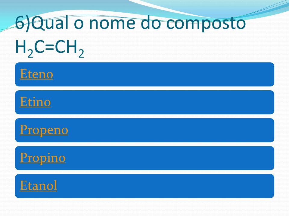 7)Qual o nome do composto? H 3 C-CH 3 EtenoEtinoEtanoPropanolVinil