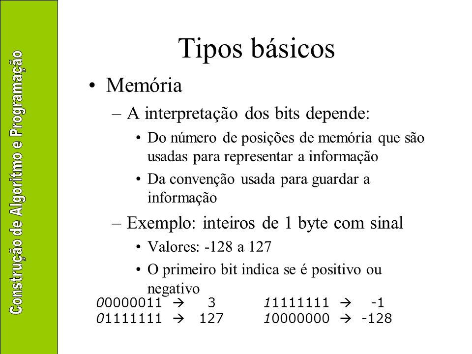 Tipos básicos Escolha da representação x Interpretação Memória e e + 1 e + 2 e + 3 e + 4 10001111 01100111 10011101 10011011 36.711 40.347 143 103 157 155 -16 103 -30 -28 -258.448.796 2 bytes sem sinal 1 byte sem sinal 1 byte com sinal 4 bytes com sinal