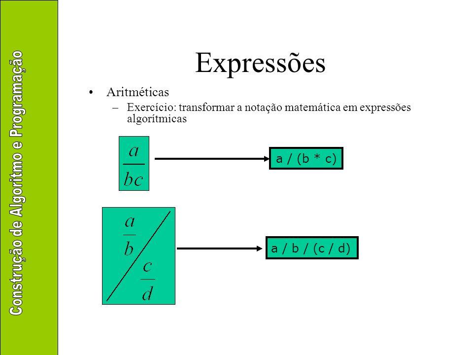 Expressões Aritméticas –Exercício: transformar a notação matemática em expressões algorítmicas a * b * c / (d * (e – f) / (g * h)) + i * j – k a * –b / (c * d)