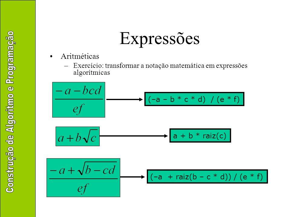 Expressões Funções pré-existentes sen(r), cos(r), tan(r)real Funções trigonométricas, com parâmetros em radianos asen(r), acos(r), atan(r) real Funções trigonométicas inversas, retornando o valor do arco em radianos ln(r)real Logaritmo neperiano (base e) log(r)real Logaritmo base 10 exp(r)real e elevado à potência r pot(v, r)real/inteiro, real/inteiro inteiro se o resultado não tiver parte decimal Potência v r sinal(v)real/inteirointeiro Retorna 1 se o valor for positivo ou –1 se for negativo; zero se for nulo