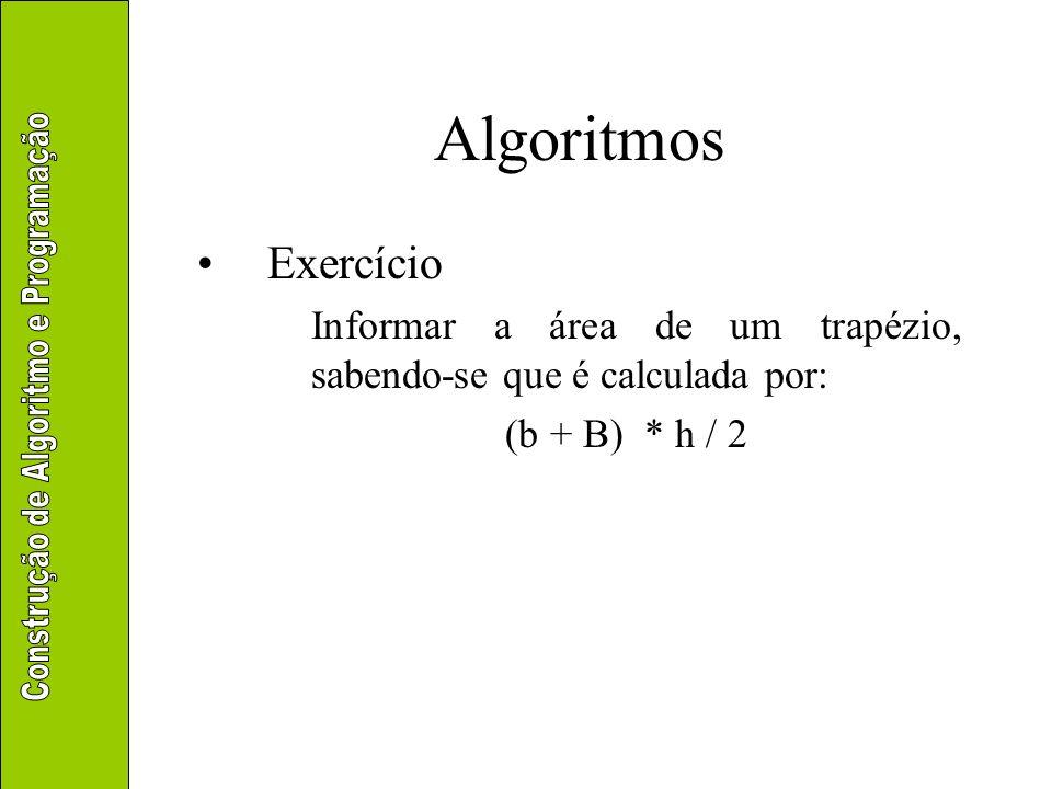 Algoritmos Exercício Ler os coeficientes de uma equação de segundo grau e calcular o valor de y para um ponto x informado pelo usuário: y = a.x 2 + b.x + c