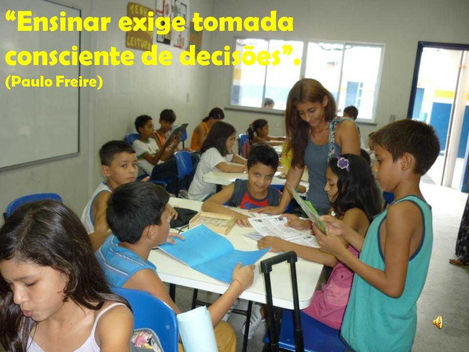Ensinar exige alegria e esperança. (Paulo Freire)