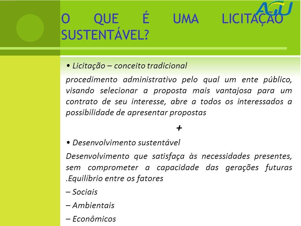FUNDAMENTOS JURÍDICOS DAS LICITAÇÕES SUSTENTÁVEIS A viabilidade jurídica da inserção de critérios ambientais nas contratações públicas fundamenta-se em três elementos: 1.