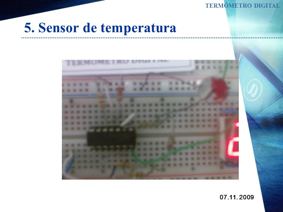 07.11. 2009 TERMÔMETRO DIGITAL 5. Sensor de temperatura