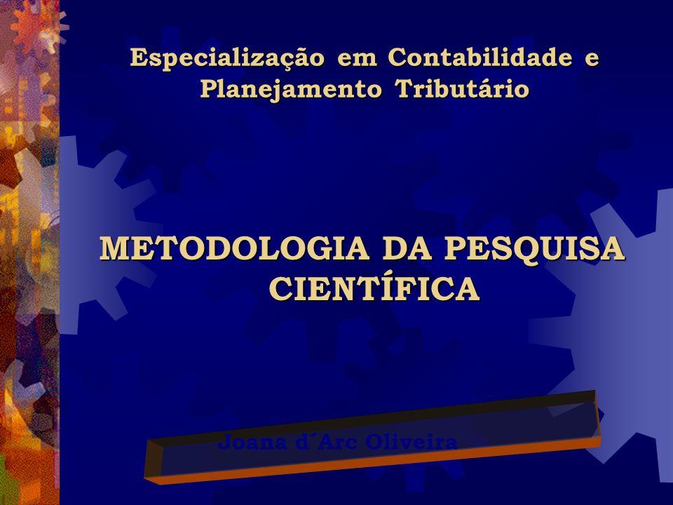 CONTABILIDADE APLICADA AO Especialização em Contabilidade e Planejamento Tributário A IMPORTÂNCIA DO APRENDIZADO DA METODOLOGIA DA PESQUISA CIENTÍFICA