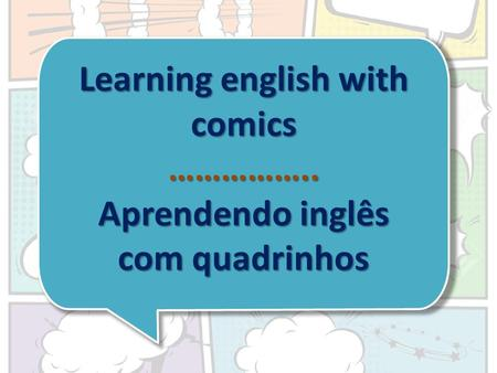 Learning english with comics …………….. Aprendendo inglês com quadrinhos.