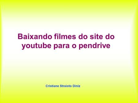 Baixando filmes do site do youtube para o pendrive