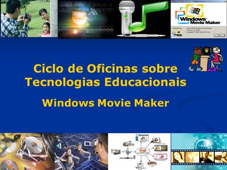 Ciclo de Oficinas sobre Tecnologias Educacionais Windows Movie Maker.