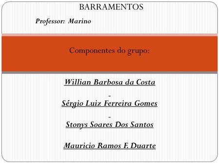 BARRAMENTOS Componentes do grupo: Willian Barbosa da Costa
