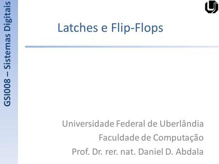 Latches e Flip-Flops GSI008 – Sistemas Digitais