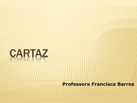 CARTAZ Professora Francisca Barros.