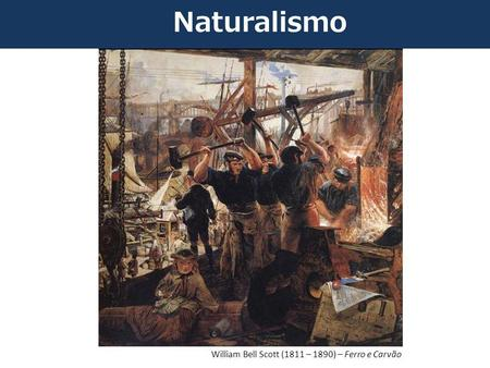 Naturalismo William Bell Scott (1811 – 1890) – Ferro e Carvão.