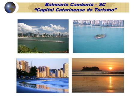 Balneário Camboriú – SC Capital Catarinense do Turismo.