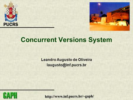 Concurrent Versions System Leandro Augusto de Oliveira