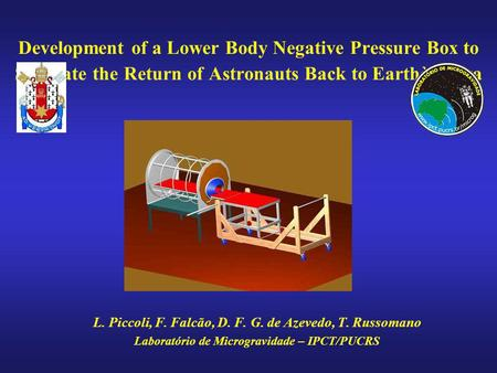 Development of a Lower Body Negative Pressure Box to Simulate the Return of Astronauts Back to Earthà Terra L. Piccoli, F. Falcão, D. F. G. de Azevedo,