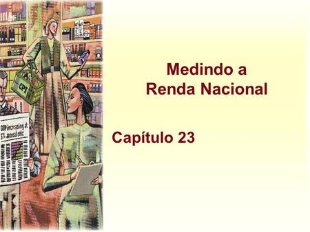 Medindo a Renda Nacional Capítulo 23. Harcourt, Inc. items and derived items copyright © 2001 by Harcourt, Inc. Microeconomia A Microeconomia é o estudo.