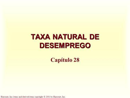 Harcourt, Inc. items and derived items copyright © 2001 by Harcourt, Inc. TAXA NATURAL DE DESEMPREGO Capítulo 28.