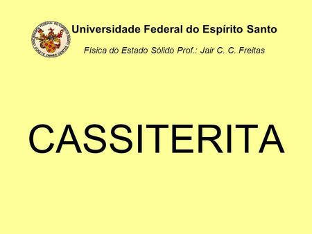 Universidade Federal do Espírito Santo Física do Estado Sólido Prof