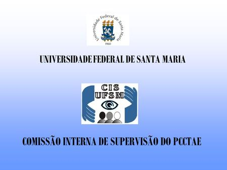 COMISSÃO INTERNA DE SUPERVISÃO DO PCCTAE UNIVERSIDADE FEDERAL DE SANTA MARIA.