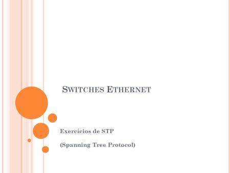 S WITCHES E THERNET Exercícios de STP (Spanning Tree Protocol)